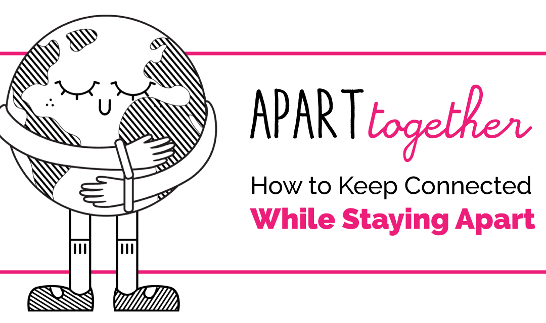 Apart Together: How to Keep Connected While Staying Apart