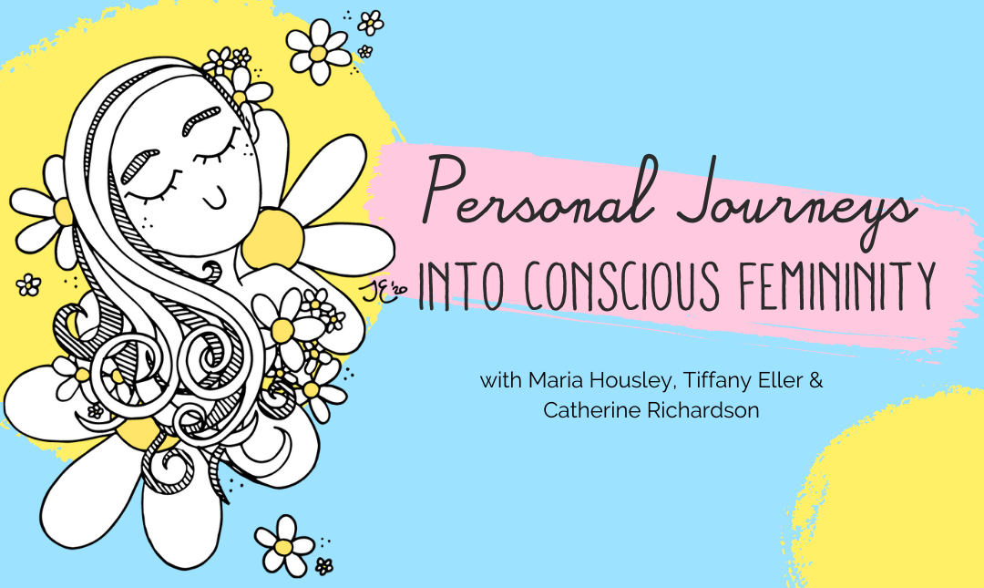 Personal Journeys Into Conscious Femininity